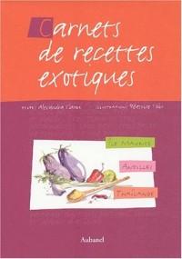 Carnets de recettes exotiques Coffret 3 volumes : Ile Maurice. Antilles. Thaïlande