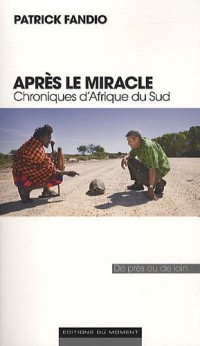 Après le miracle : Chroniques d'Afrique du Sud