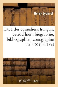 Dict  des Comediens Français T2 E Z  ed 19e