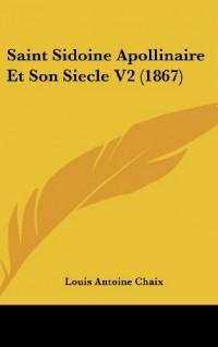 Saint Sidoine Apollinaire Et Son Siecle V2 (1867)