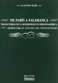 De Paris a Salamanca trayectorias de la modernidad en Hispanoamerica / From Paris to Salamanca Trajectories of Modernity in Latin America: Aportes Para El Estudio Del Novecentismo