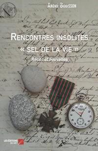 Rencontres insolites « sel de la vie »: Récits et nouvelles