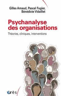 Psychanalyse des organisations : Théories cliniques, interventions