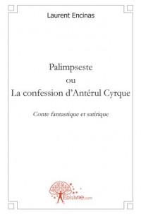 Palimpseste ou la confession d'Antérul Cyrque