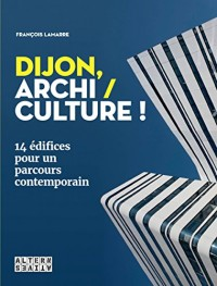 Dijon, Archi / Culture!: 14 édifices pour un parcours contemporain
