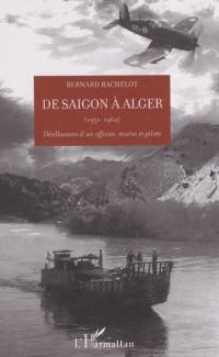 De Saigon à Alger (1951-1962) : Désillusions d'un officier, marin et pilote