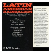 Latin America Radicalism: a Documentary Report on Left and Nationalist Movements, Edited by Irving Louis Horowitz, Josue De Castro, John Gerassi