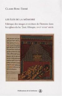 Les îles de la mémoire : Fabrique des images et écriture de l'histoire dans les églises du lac Tana, Ethiopie, XVIIe-XVIIIe siècle