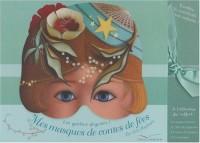 Mes masques de contes de fées : Les goûters déguisés ! Le livre du royaume, 6 masques décorés, 12 cartes et 12 enveloppes