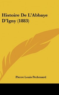 Histoire de L'Abbaye D'Igny (1883)