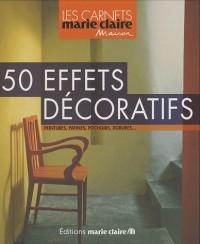 50 Effets décoratifs : Peintures, patines, pochoirs, dorures