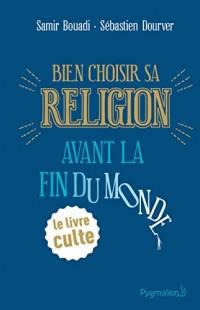 Bien Choisir Sa Religion Avant la Fin du Monde