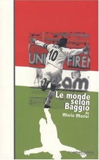 Le monde selon Baggio : Ou le Bouddha de Caldogno suivi de Orfeo Baggio