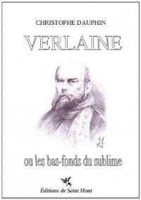 Verlaine ou les bas-fonds du sublime
