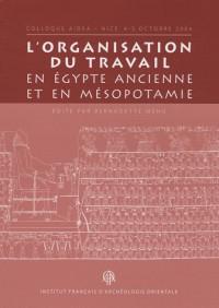 L'organisation du travail en Egypte ancienne et en Mésopotamie : Colloque Aidea, Nice 4-5 octobre 2004