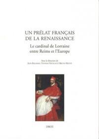 Un prélat français de la Renaissance : Le cardinal de Lorraine entre Reims et l'Europe