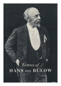 Letters of Hans von Bulow to Richard Wagner, Cosima Wagner, his daughter Daniela, Luise von Bulow, Karl Klindworth, Carl Bechstein. Edited, with an introd., by Richard Count du Moulin Eckart ...