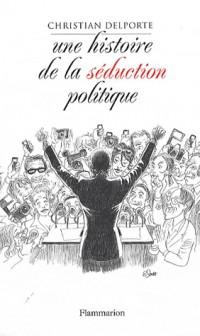 Une histoire de la séduction en politique