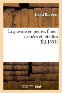 La Gravure en Pierres Fines  ed 1894