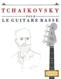 Tchaikovsky pour le Guitare Basse: 10 pièces faciles pour le Guitare Basse débutant livre