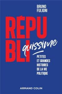 Républiquissime - Petites et grandes histoires de la vie politique