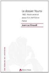 Le Dossier Younsi. 1962 : Proces Secret et Aveux d'un Chef Fln en France
