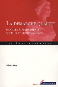 La démarche qualité dans les établissements sociaux et médico-sociaux