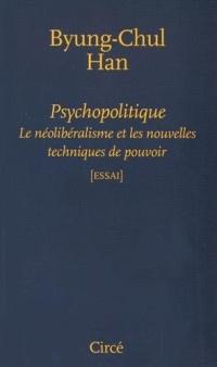 Psychopolitique : Le néolibéralisme et les nouvelles techniques de pouvoir