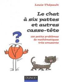 Le chat à six pattes et autres casse-tête : 100 Petits problèmes de mathématiques très amusants
