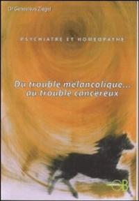 Psychiatre et Homéopathe : Du trouble mélancolique... au trouble cancéreux