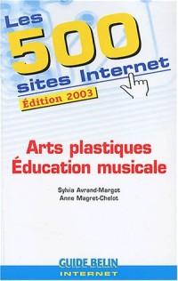 Les 500 sites Internet Arts plastiques et Education musicale. Edition 2003