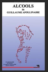 ALCOOLS: une biographie détaillée de Guillaume APOLLINAIRE (annotée et illustrée)