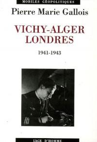 Vichy-Alger-Londres : 1941-1943