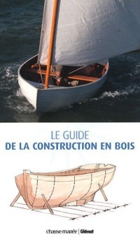 Le guide de la construction en bois : Construction-Restauration-Entretien