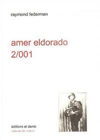 Amer Eldorado 2/001 : Récit exagéré à lire à haute voix assis debout ou couché