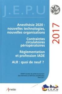 JEPU Infirmiers 2017: Anesthésie 2020 : nouvelles technologies, nouvelles organisations. Contraintes circulatoires périopératoires. Réglementation et profession IADE. ALR : quoi de neuf ?