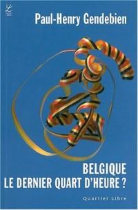 Belgique : Dernier Quart d'Heure ?