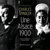 Une Alsace 1900 : Photographies de Charles Spindler