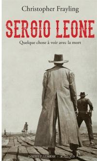 Sergio Léone : Quelque chose à voir avec la mort