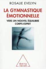 La Gymnastique émotionnelle: Vers un nouvel équilibre corps esprit