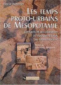Les temps proto-urbains de Mésopotamie : Contacts et acculturation à l'époque d'Uruk au Moyen-Orient