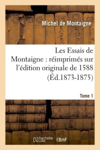 Les Essais de Montaigne  T 1  ed 1873 1875