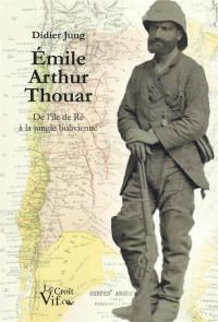Emile Arthur Thouar. De l'île de Ré à la jungle bolivienne