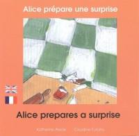 Alice prépare une surprise : Edition bilingue français-anglais