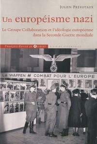 Un Européisme nazi: Le Groupe Collaboration et l'idéologie européenne dans la Seconde Guerre mondiale