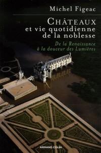 Châteaux et vie quotidienne de la noblesse : De la Renaissance à la douceur des Lumières