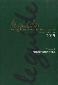 Le guide des professions juridiques 2015 : Volume 1 et 2, Professionels ; Juridictions, Administrations et Organismes