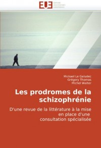 Les prodromes de la schizophrénie: D'une revue de la littérature à la mise en place d'une  consultation spécialisée