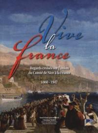 Vive la France : Regards croisés sur l'union du Comté de Nice à la France (1860-1947)