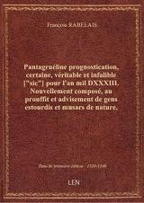 Pantagruéline prognostication, certaine, véritable et infalible [sic] pour l'an mil DXXXIII. Nouve